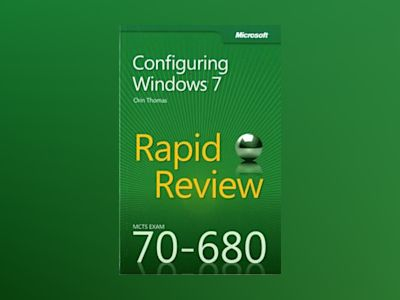 MCTS 70-680 Rapid Review: Configuring Windows 7 av Orin Thomas