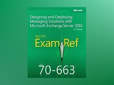 MCITP 70-663 Exam Ref: Designing and Deploying Messaging Solutions with Mic av Orin Thomas