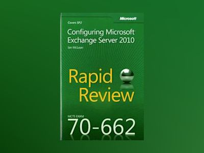MCTS 70-662 Rapid Review: Configuring Microsoft Exchange Server 2010 av Ian McLean