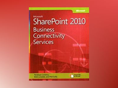 Microsoft SharePoint 2010 Business Connectivity Services: Unlocking Your En av Fabian Williams