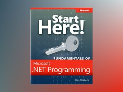 Start Here! Fundamentals of Microsoft .NET Programming av Rod Stephens