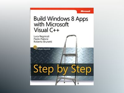 Build Windows 8 Apps with Microsoft Visual C++ Step by Step av Luca Regnicoli