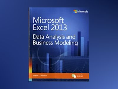 Microsoft Excel 2013: Data Analysis and Business Modeling av Wayne L. Winston