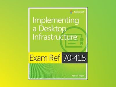 Exam Ref 70-415: Implementing a Desktop Infrastructure av Patrick Regan