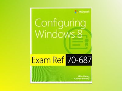 Exam Ref 70-687: Configuring Windows 8 av Mike Halsey