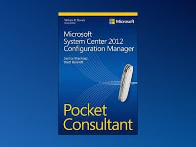 Microsoft System Center 2012 Configuration Manager Pocket Consultant av Santos Martinez