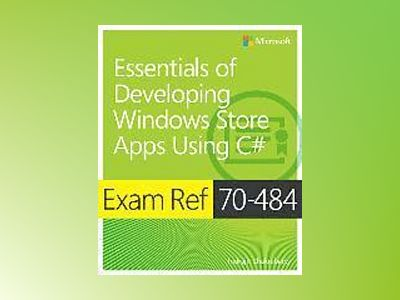 Exam Ref 70-484: Essentials of Developing Windows Store Apps using C# av Indrajit Chakrabarty