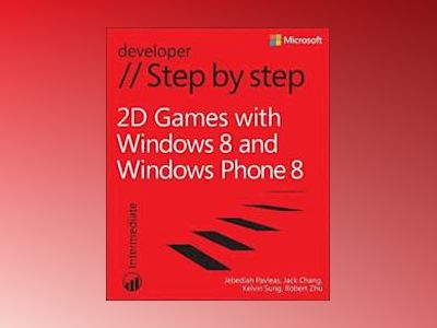 2D Games with Windows 8 and Windows Phone 8 Step by Step av Kelvin Sung