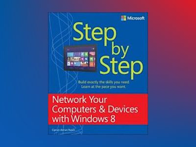 Network Your Computers & Devices with Windows 8 Step by Step av Ciprian Adrian Rusen
