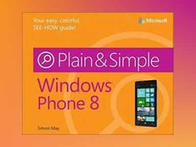 Windows Phone 8 Plain & Simple av Simon May