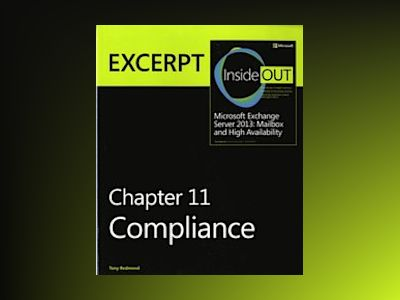Compliance: EXCERPT from Microsoft Exchange Server 2013 Inside Out av Tony Redmond