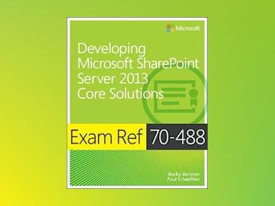 Exam Ref 70-488: Developing Microsoft SharePoint Server 2013 Core Solutions av Becky Bertram