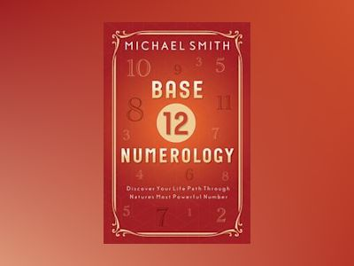 Base-12 numerology - discover your life path through natures most powerful av Michael Smith
