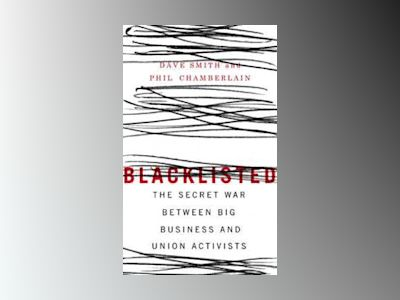 Blacklisted: The Secret War Between Big Business and Union Activists av Dave Smith