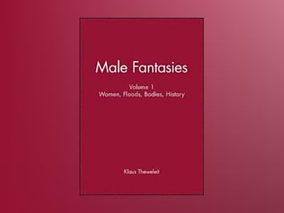 Male fantasies:women, floods, bodies, history av Klaus Theweleit