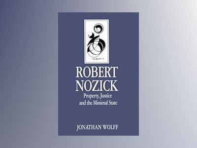 Robert nozick - property, justice and the minimal state av Jonathan Wolff