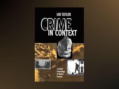 Crime in context - a critical criminology of market societies av Ian Taylor