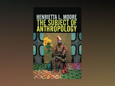 The Subject of Anthropology: Gender, Symbolism and Psychoanalysis av Henrietta L. Moore