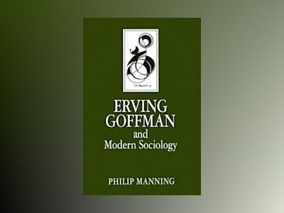 Erving goffman and modern sociology av Philip Manning
