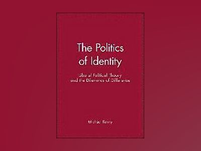 The Politics of Identity: Liberal Political Theory and the Dilemmas of Diff av Michael Kenny
