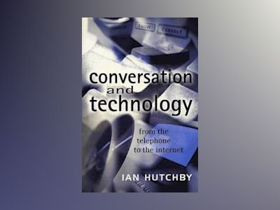 Conversation and technology - from the telephone to the internet av Ian Hutchby