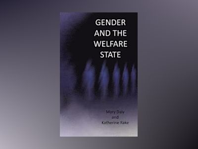 Gender and the Welfare State: Care, Work and Welfare in Europe and the USA av Mary Daly