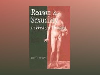 Reason and Sexuality in Western Thought av David West
