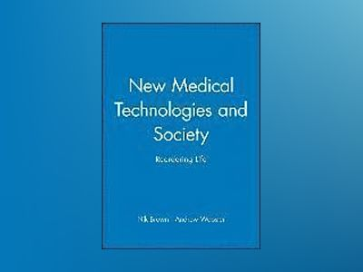 New Medical Technologies and Society: Reordering Life av Nik Brown