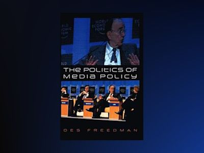 The Politics of Media Policy av Des Freedman