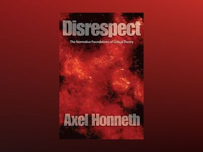 Disrespect: The Normative Foundations of Critical Theory av Axel Honneth