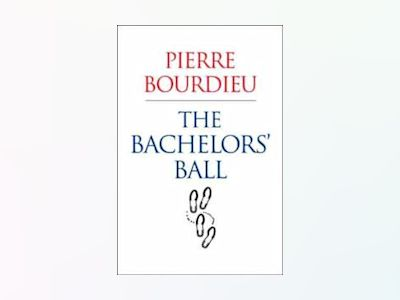 Bachelors ball - the crisis of peasant society in bearn av Pierre Bourdieu