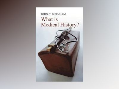 What is Medical History? av John C. Burnham