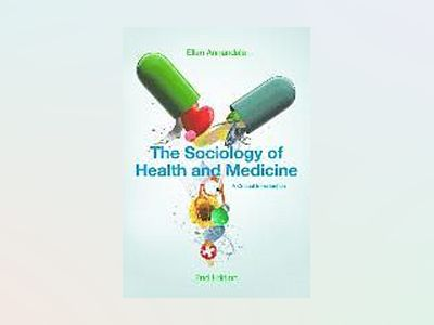 The Sociology of Health and Medicine: A Critical Introduction av Ellen Annandale