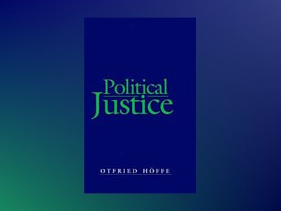 Political Justice: Foundations for a Critical Philosophy of Law and the Sta av Otfried Höffe