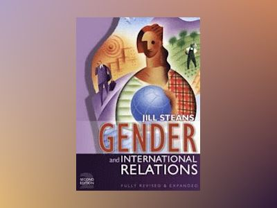 Gender and International Relations: Issues, Debates and Future Directions, av Jill Steans