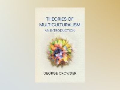 Theories of Multiculturalism: An Introduction av George Crowder