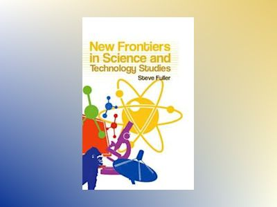 New Frontiers in Science and Technology Studies av Steve Fuller