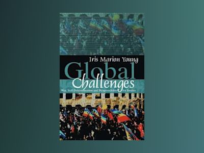 Global Challenges: War, Self-Determination and Responsibility for Justice av Iris Marion Young