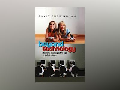 Beyond Technology: Children's Learning in the Age of Digital Culture av David Buckingham