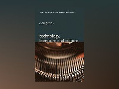 Technology, Literature and Culture av Alex Goody
