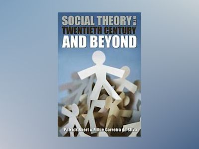Social Theory in the Twentieth Century and Beyond av PatrickBaert