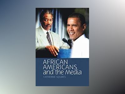 African Americans and the Media av Catherine Squires