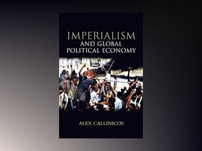 Imperialism and Global Political Economy av Alex Callinicos