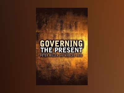Governing the Present: Administering Economic, Social and Personal Life av Nikolas Rose