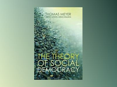 The Theory of Social Democracy av Thomas Meyer
