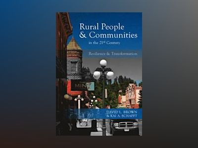 Rural People and Communities in the 21st Century: Resilience and Transforma av David L. Brown