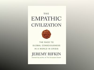 The Empathic Civilization: The Race to Global Consciousness in a World in C av Jeremy Rifkin