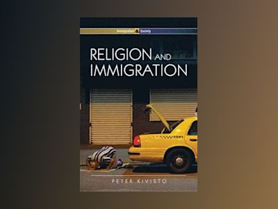 Religion and Immigration: Migrant Faiths in North America and Western Europ av Peter Kivisto