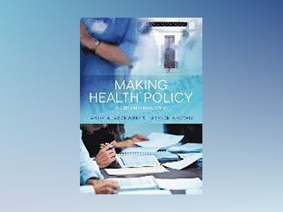 Making Health Policy: A Critical Introduction av Andy Alaszewski
