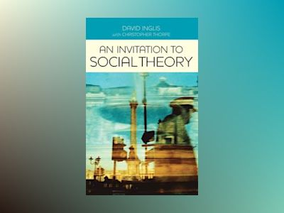 An Invitation to Social Theory av David Inglis